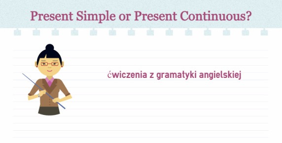 Present Simple czy Present Continuous?
